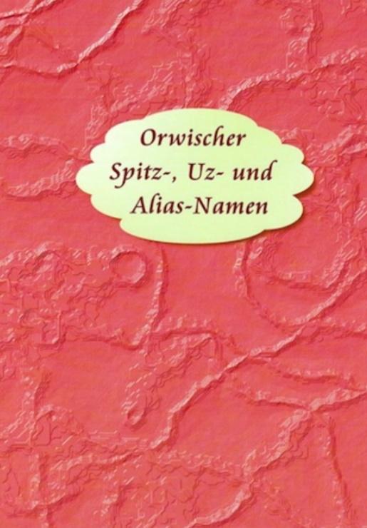 10_Orwischer Spitz- Uz- und Alias-Namen